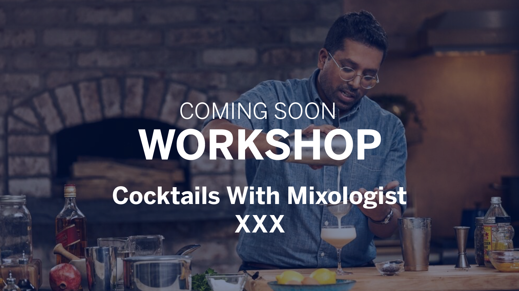 Workshop - Cocktails With Mixologist XXX
