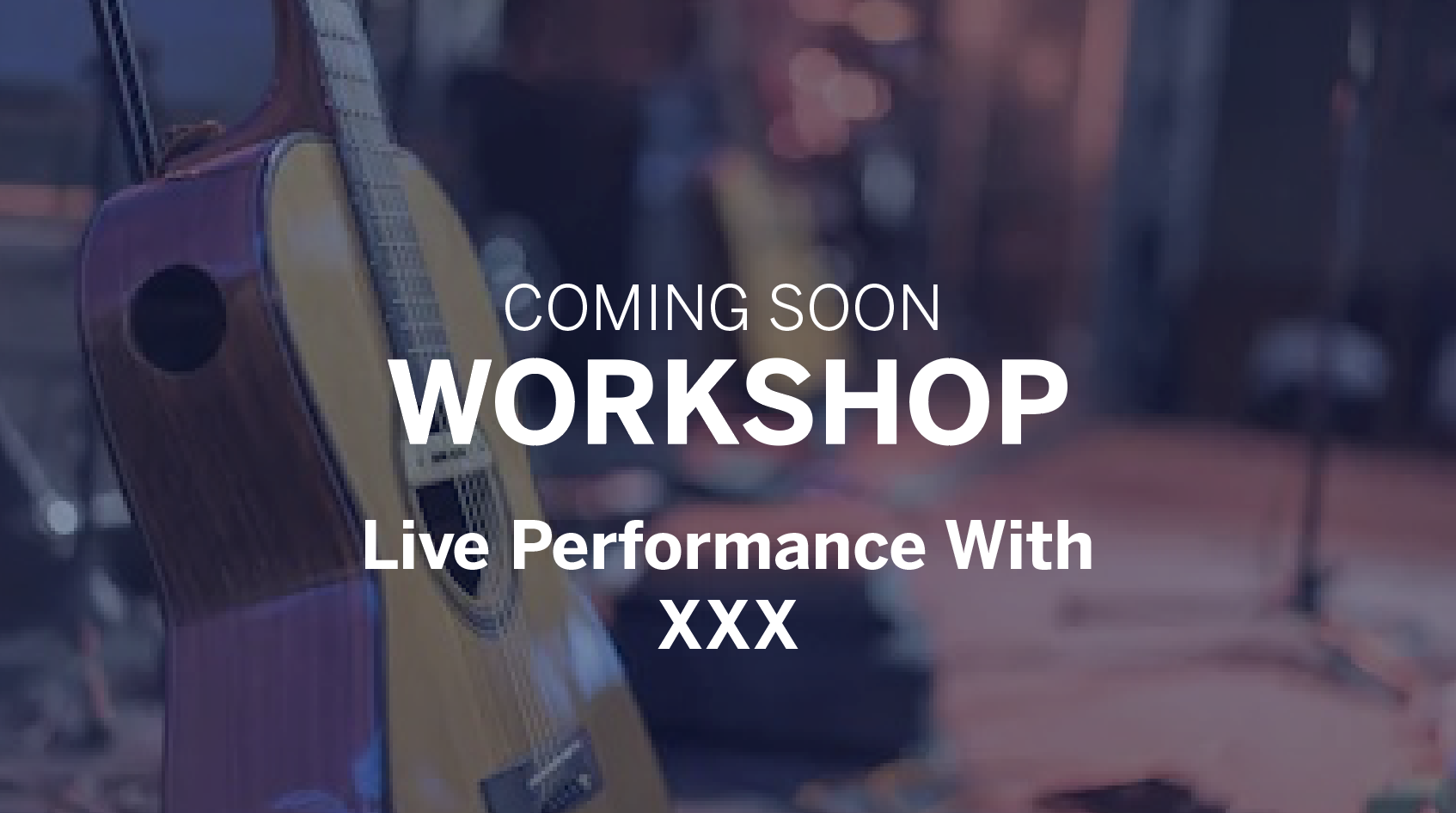 Workshop - Live Performance With XXX